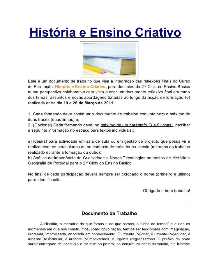 História e Ensino CriativoEste é um documento de trabalho que visa a integração das reflexões finais do Cursode Formação: ...