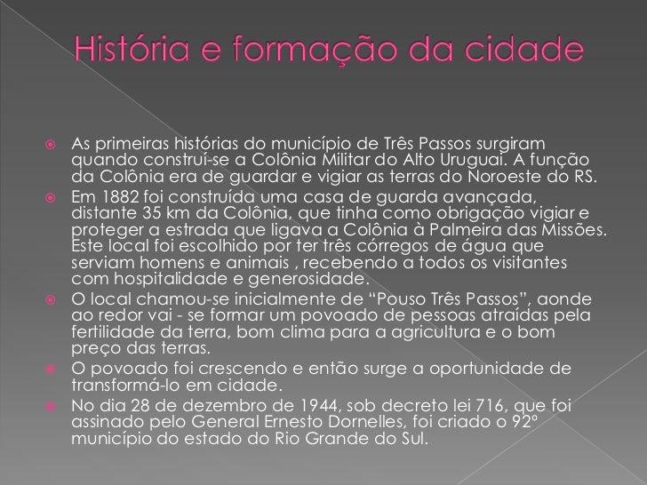 História e formação da cidade<br />As primeiras histórias do município de Três Passos surgiram quando construí-se a Colôni...