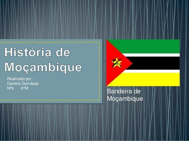 Realizado por :Daniela GuindaçaNº9     6ºM                   Bandeira de                   Moçambique