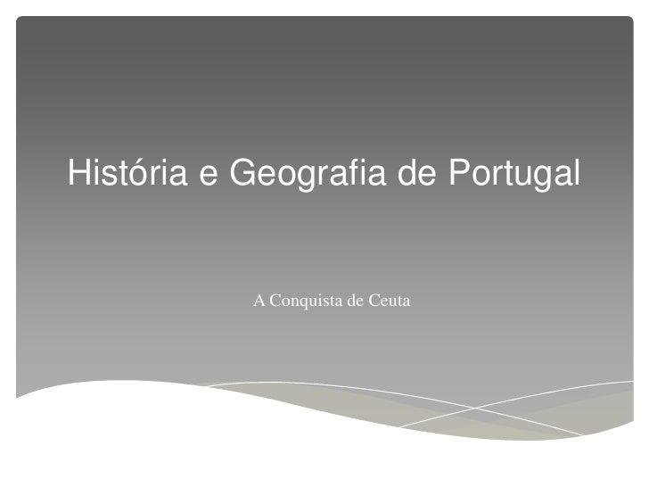 História e Geografia de Portugal           A Conquista de Ceuta