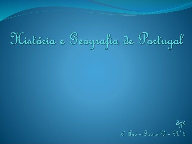 Introdução  Este trabalho foi realizado no âmbito da disciplina de História e Geografia de Portugal, a pedido da Professo...