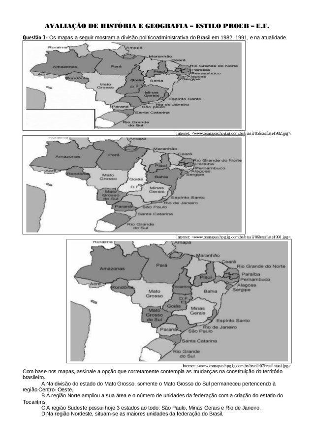 AVALIAÇÃO DE HISTÓRIA E GEOGRAFIA – ESTILO PROEB – E.F. Questão 1- Os mapas a seguir mostram a divisão políticoadministrat...