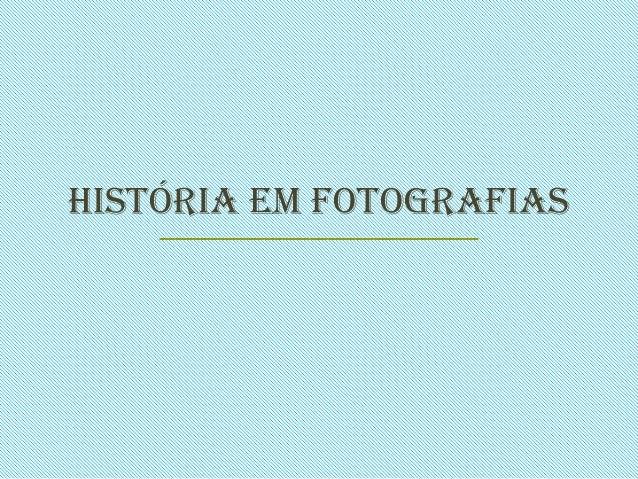 História Em Fotografias
