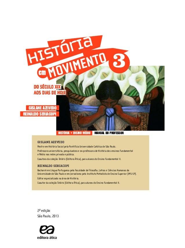 2-ª edição São Paulo, 2013 AOS DIAS DE HOJE DO SÉCULO XIX Reinaldo SeRiacopi GiSlane azevedo em 3MOVIMENTOHistória Gislane...