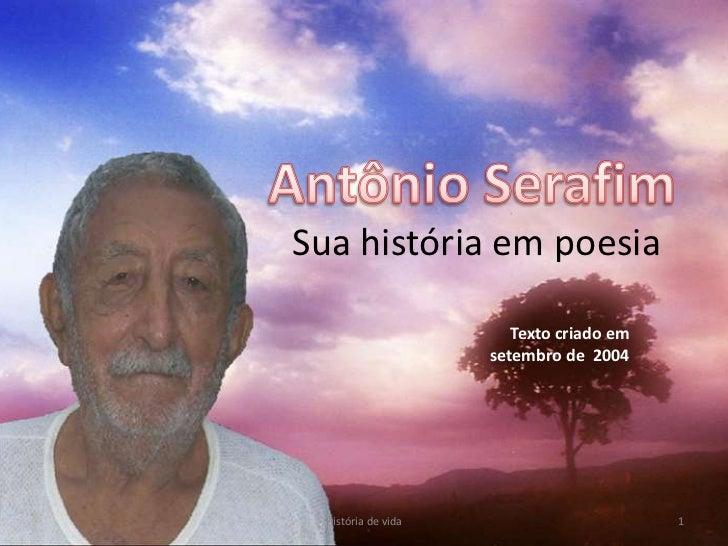 Sua história em poesia                        Texto criado em                     setembro de 2004  História de vida      ...