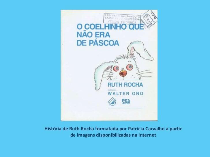 História de Ruth Rocha formatada por Patrícia Carvalho a partir de imagens disponibilizadas na internet<br />