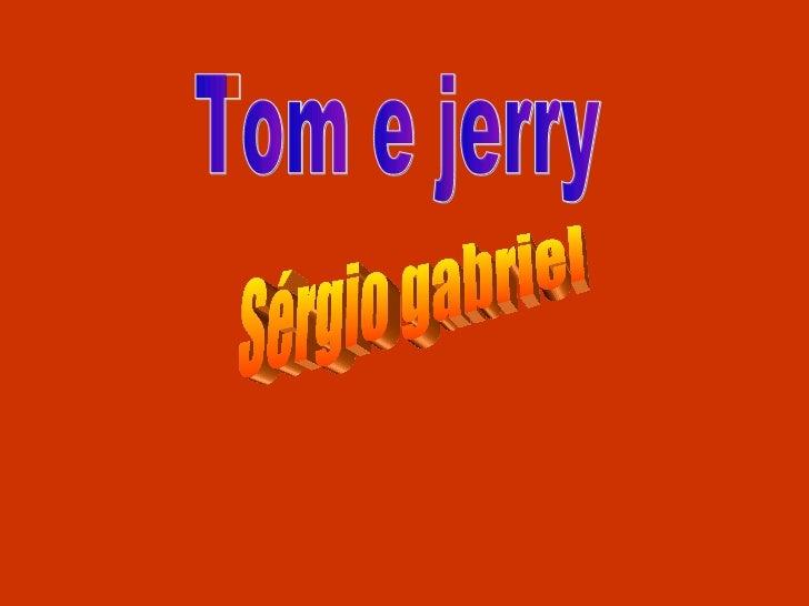 . Sérgio gabriel Tom e jerry