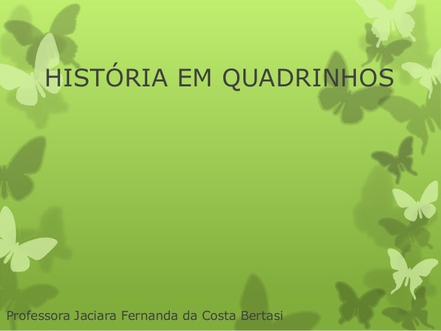 HISTÓRIA EM QUADRINHOS  Professora Jaciara Fernanda da Costa Bertasi