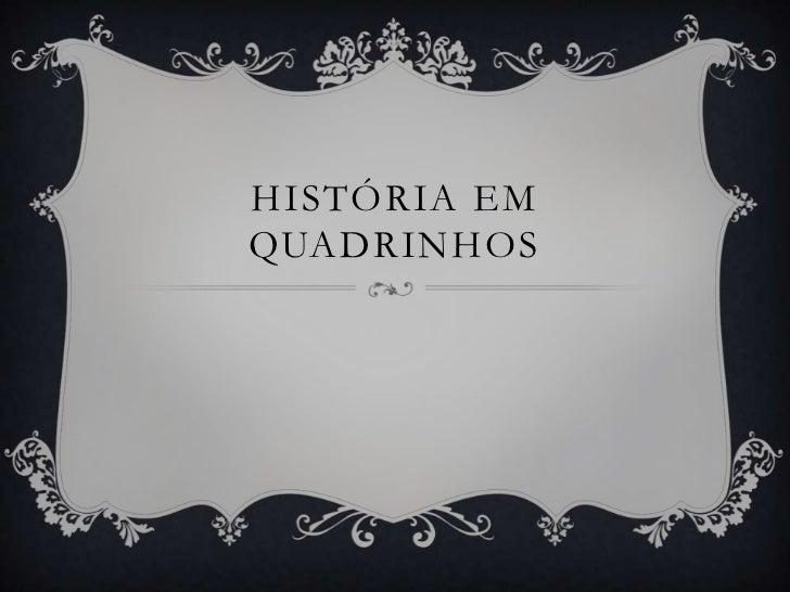 HISTÓRIA EMQUADRINHOS