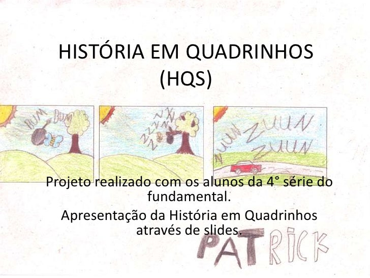 HISTÓRIA EM QUADRINHOS (HQS)<br />Projeto realizado com os alunos da 4° série do fundamental.<br />Apresentação da Históri...