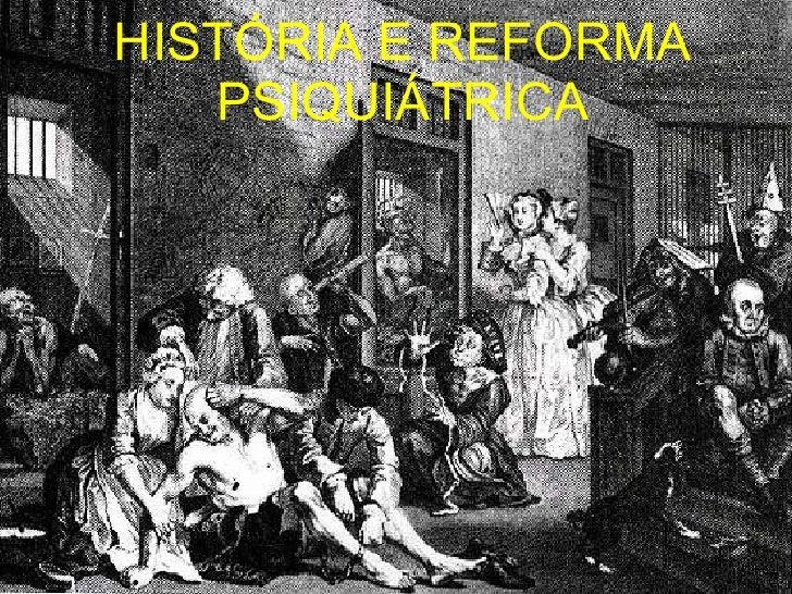 HISTÓRIA E REFORMA PSIQUIÁTRICA