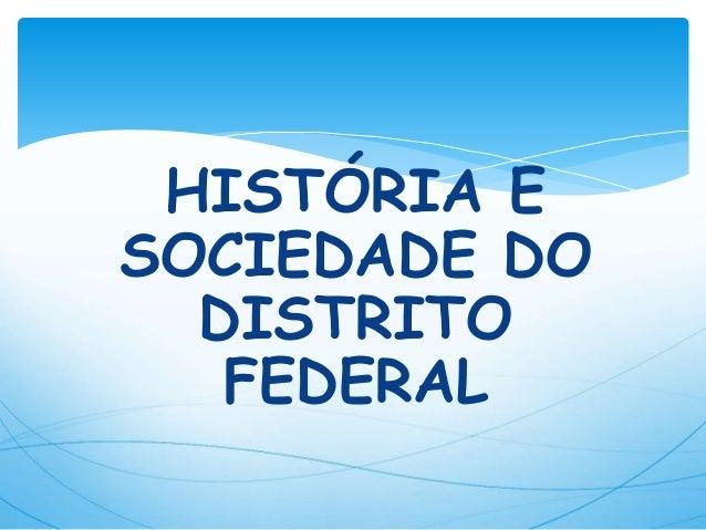 HISTÓRIA E SOCIEDADE DO DISTRITO FEDERAL