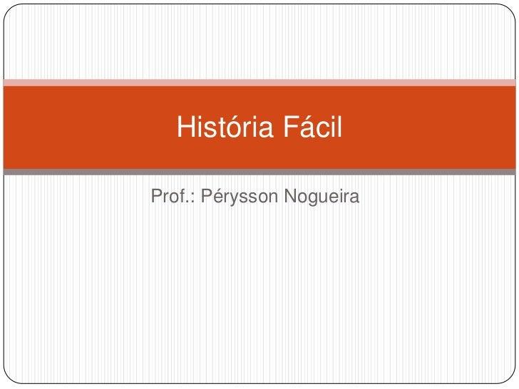 História FácilProf.: Pérysson Nogueira
