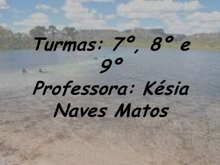 Turmas: 7º, 8º e 9º Professora: Késia Naves Matos<br />