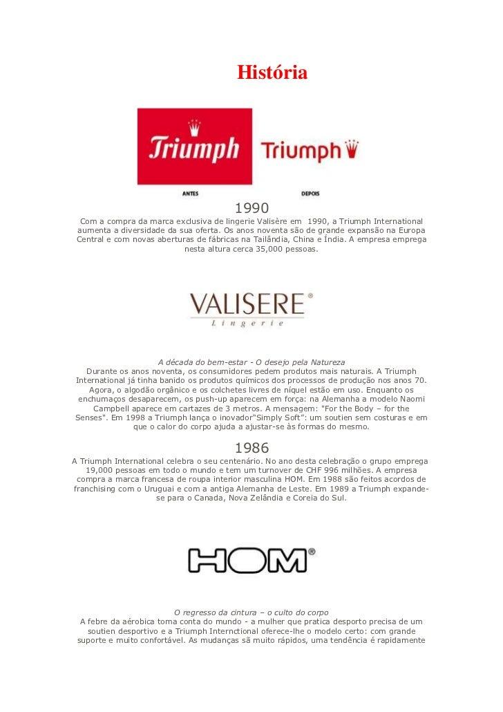 História                                        1990  Com a compra da marca exclusiva de lingerie Valisère em 1990, a Triu...
