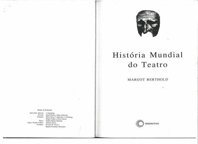 História Mundial do Teatro MARGOT  BERTHOLD  Equipe de Realização Supervisão  editorial Revisão Tradução  lndice Capa e Pr...