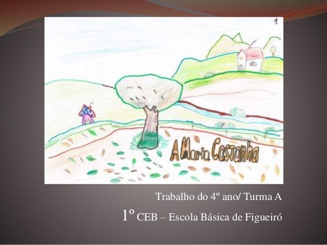 Trabalho do 4º ano/ Turma A 1º CEB – Escola Básica de Figueiró