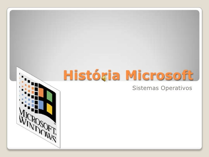 História Microsoft<br />Sistemas Operativos<br />