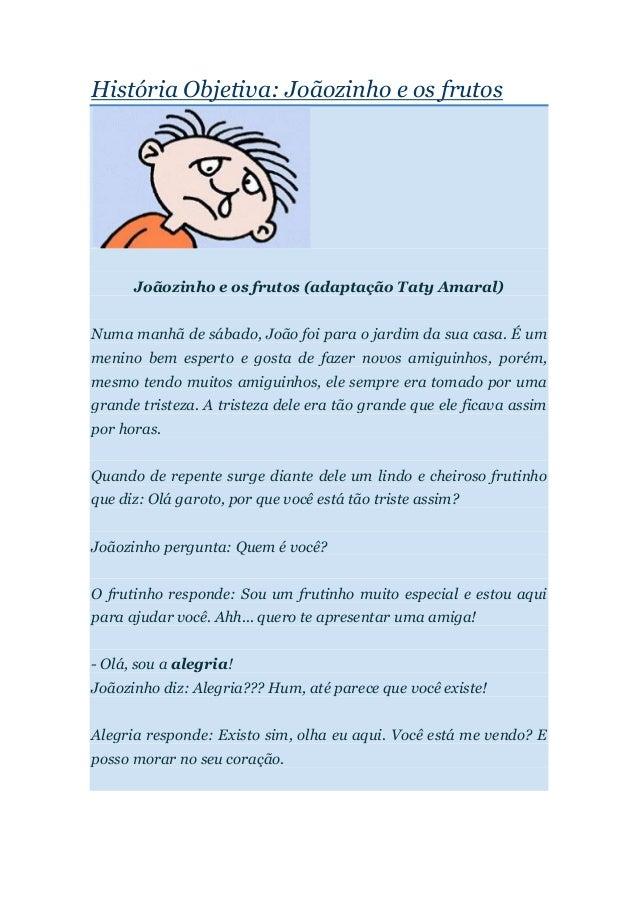 História Objetiva: Joãozinho e os frutos      Joãozinho e os frutos (adaptação Taty Amaral)Numa manhã de sábado, João foi ...