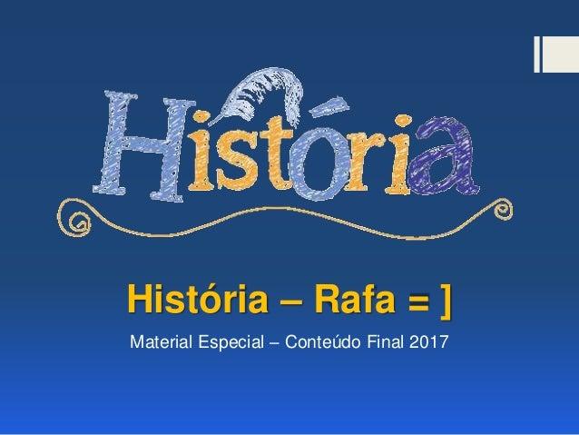 História – Rafa = ] Material Especial – Conteúdo Final 2017