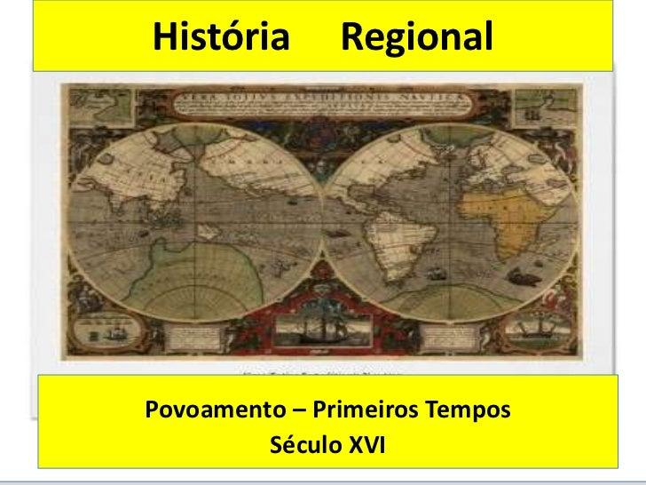 História       RegionalPovoamento – Primeiros Tempos         Século XVI
