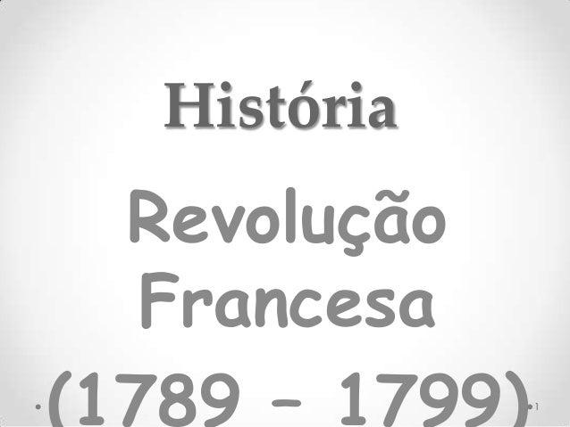 História Revolução Francesa (1789 – 1799)1