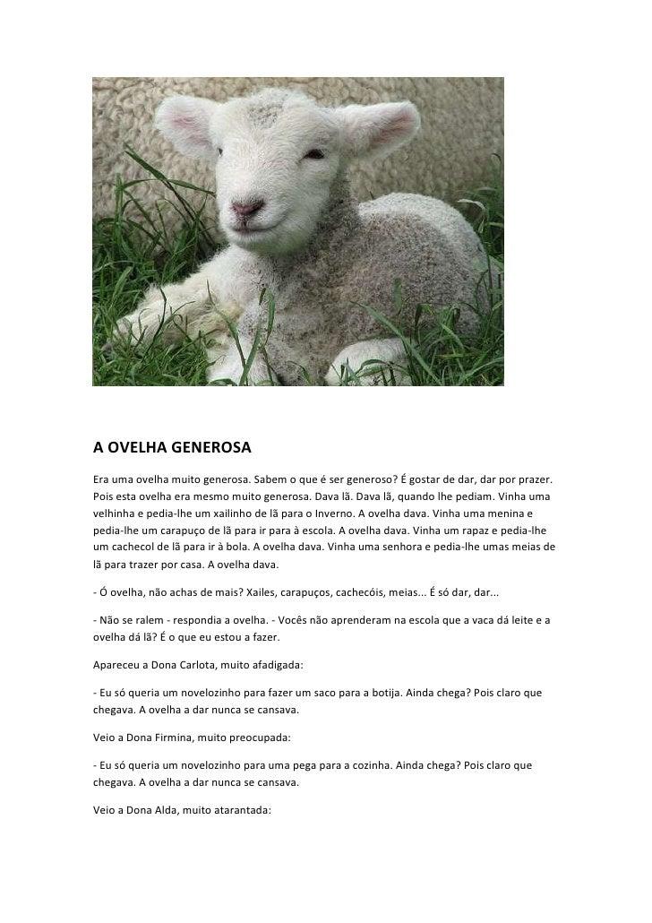 A OVELHA GENEROSAEra uma ovelha muito generosa. Sabem o que é ser generoso? É gostar de dar, dar por prazer.Pois esta ovel...