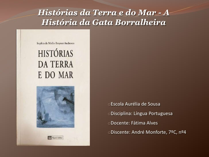 Histórias da Terra e do Mar - A História da Gata Borralheira <br /><ul><li>Escola Aurélia de Sousa