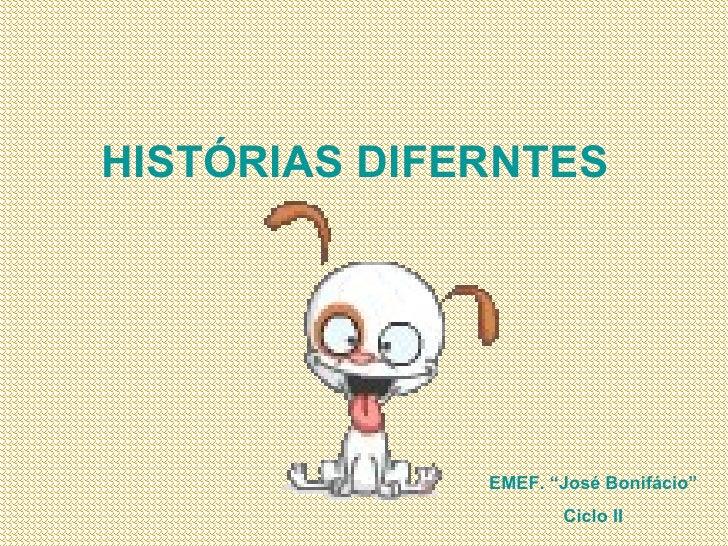 """HISTÓRIAS DIFERNTES EMEF. """"José Bonifácio"""" Ciclo II"""