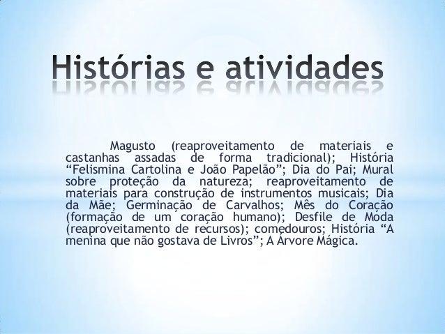 """Magusto (reaproveitamento de materiais e castanhas assadas de forma tradicional); História """"Felismina Cartolina e João Pap..."""