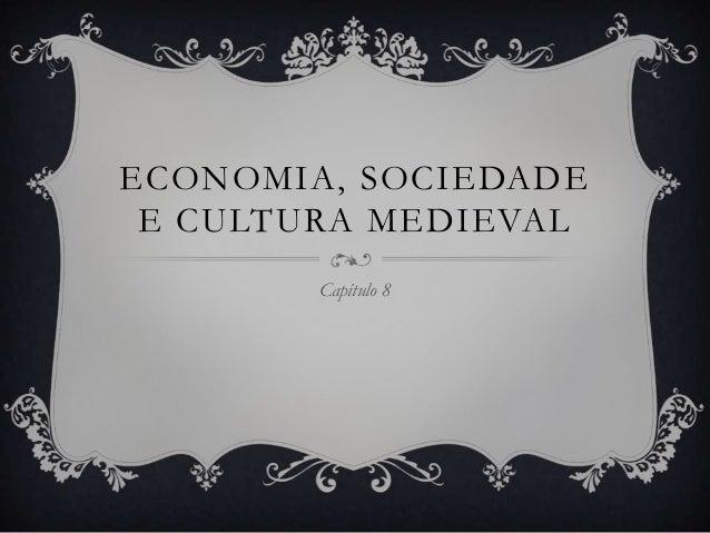 ECONOMIA, SOCIEDADE E CULTURA MEDIEVAL Capítulo 8