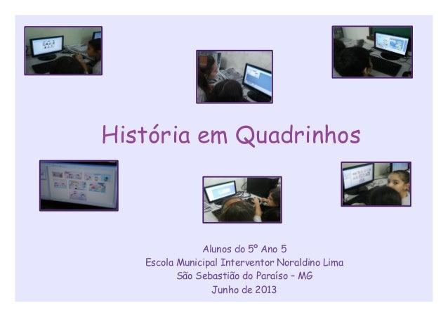 História em Quadrinhos Alunos do 5º Ano 5 Escola Municipal Interventor Noraldino Lima São Sebastião do Paraíso – MG Junho ...