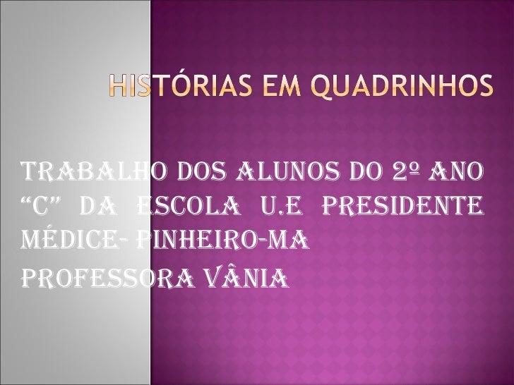 """Trabalho dos alunos do 2º ano""""C"""" da EsCola u.E PrEsidEnTEMédiCE- PinhEiro-MaProfEssora Vânia"""
