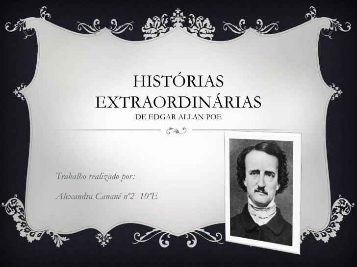 HISTÓRIAS           EXTRAORDINÁRIAS                          DE EDGAR ALLAN POETrabalho realizado por:Alexandra Canané nº2...