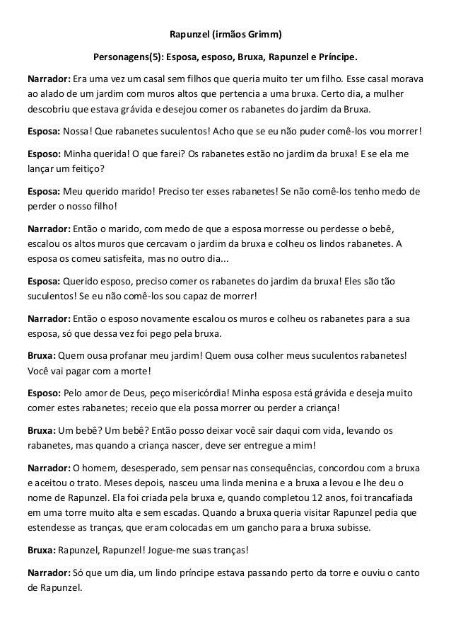 Rapunzel (irmãos Grimm) Personagens(5): Esposa, esposo, Bruxa, Rapunzel e Príncipe. Narrador: Era uma vez um casal sem fil...