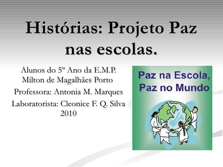 Histórias: Projeto Paz nas escolas. Alunos do 5º Ano da E.M.P. Milton de Magalhães Porto  Professora: Antonia M. Marques L...