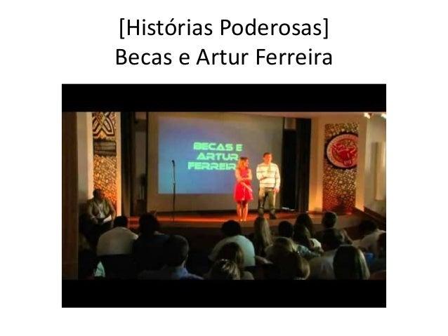 [Histórias Poderosas]  Becas e Artur Ferreira