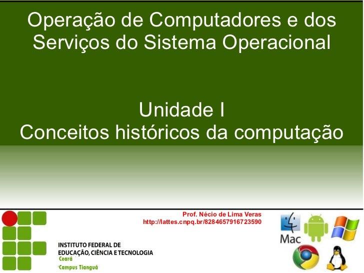 Operação de Computadores e dosServiços do Sistema Operacional             Unidade IConceitos históricos da computação     ...