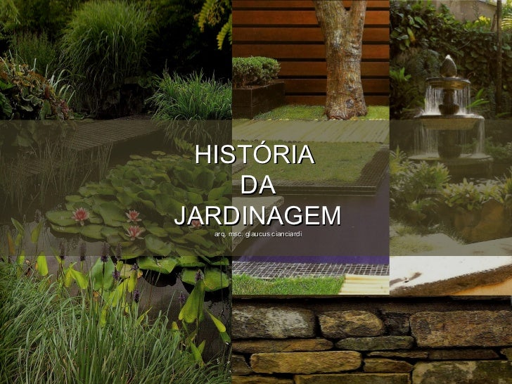 HISTÓRIA    DAJARDINAGEM  arq. msc. glaucus cianciardi