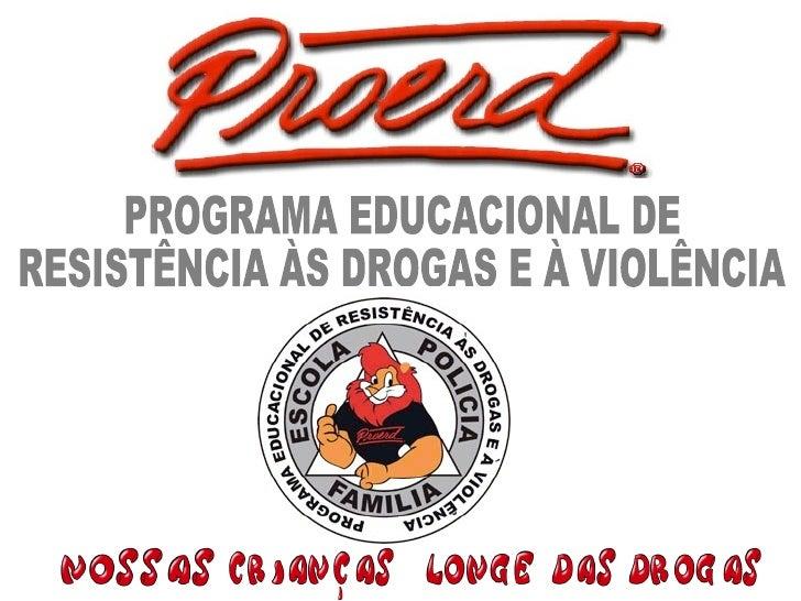 PROGRAMA EDUCACIONAL DE RESISTÊNCIA ÀS DROGAS E À VIOLÊNCIA