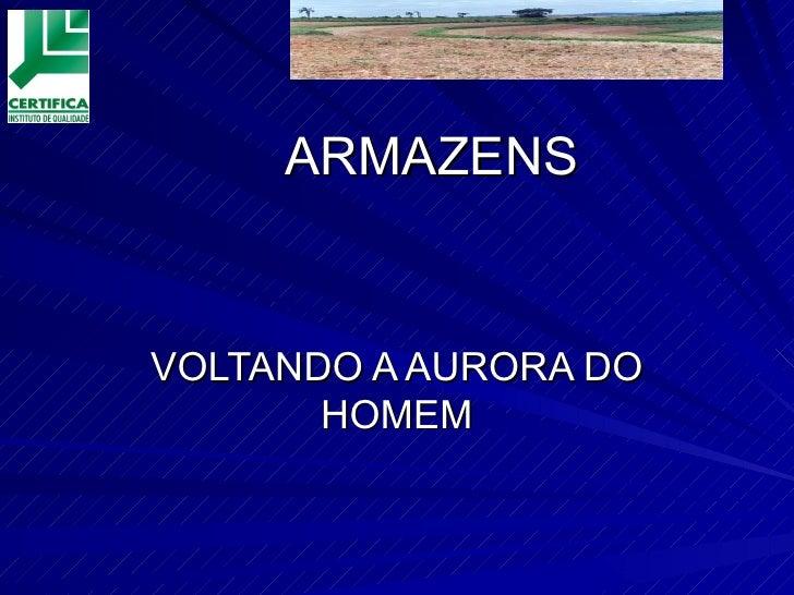 ARMAZENS VOLTANDO A AURORA DO HOMEM