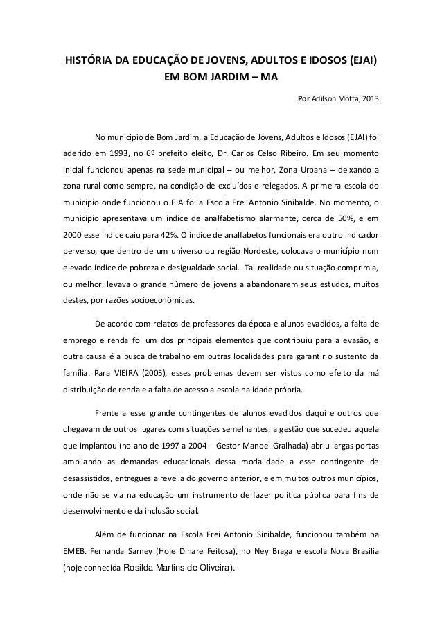 HISTÓRIA DA EDUCAÇÃO DE JOVENS, ADULTOS E IDOSOS (EJAI) EM BOM JARDIM – MA  Por Adilson Motta, 2013  No município de Bom J...