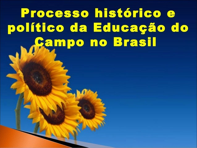 Processo histórico e político da Educação do Campo no Brasil