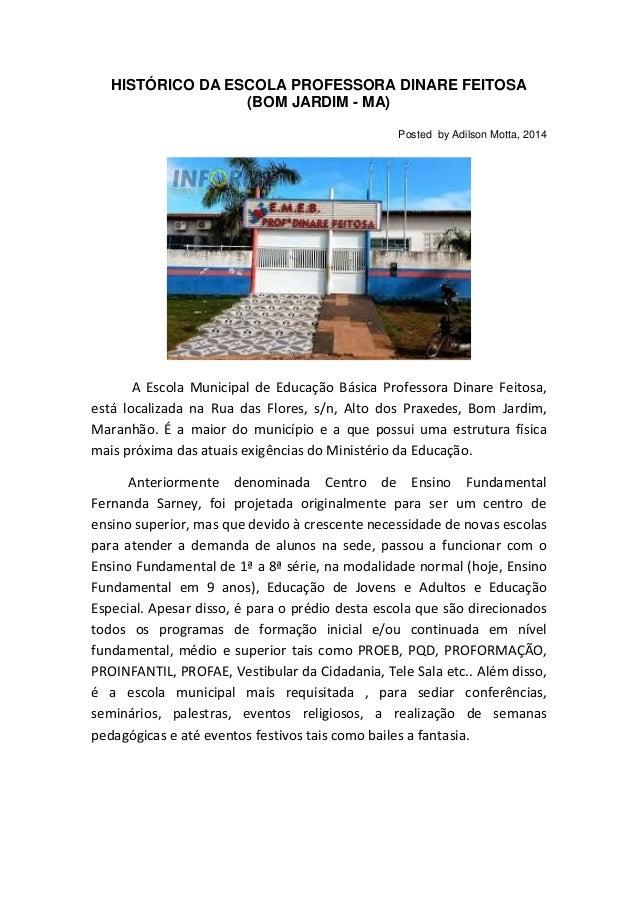 HISTÓRICO DA ESCOLA PROFESSORA DINARE FEITOSA (BOM JARDIM - MA) Posted by Adilson Motta, 2014 A Escola Municipal de Educaç...