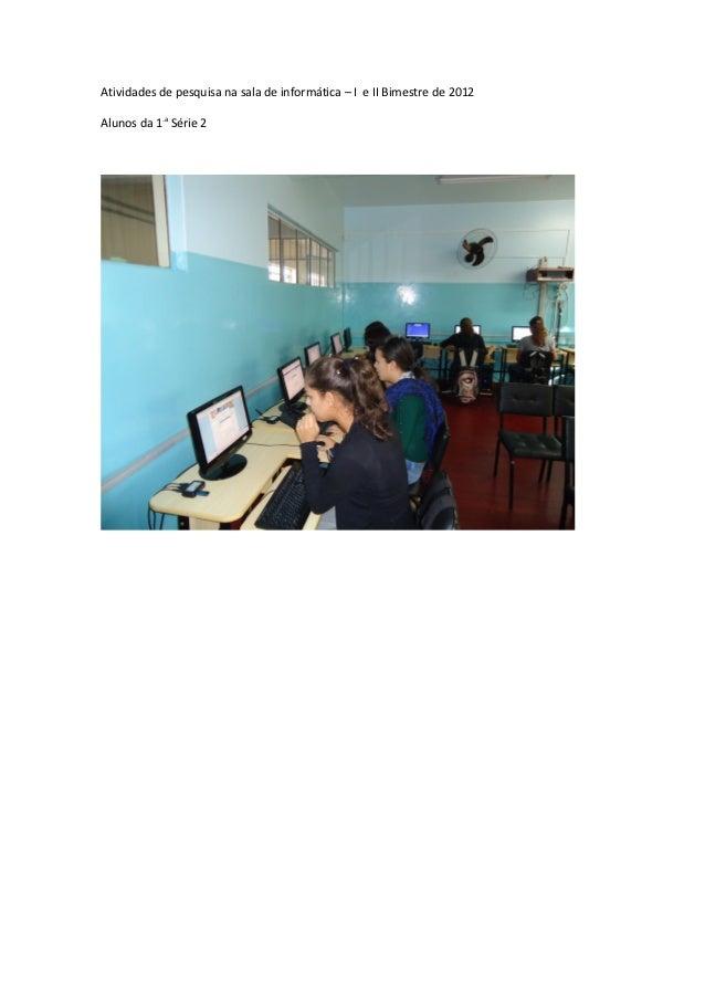 Atividades de pesquisa na sala de informática – I e II Bimestre de 2012Alunos da 1.a Série 2