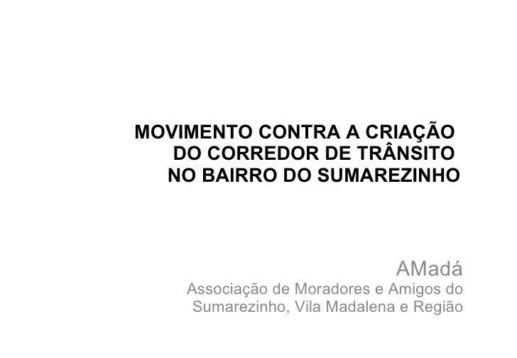 MOVIMENTO CONTRA A CRIAÇÃO  DO CORREDOR DE TRÂNSITO  NO BAIRRO DO SUMAREZINHO AMadá Associação de Moradores e Amigos do Su...