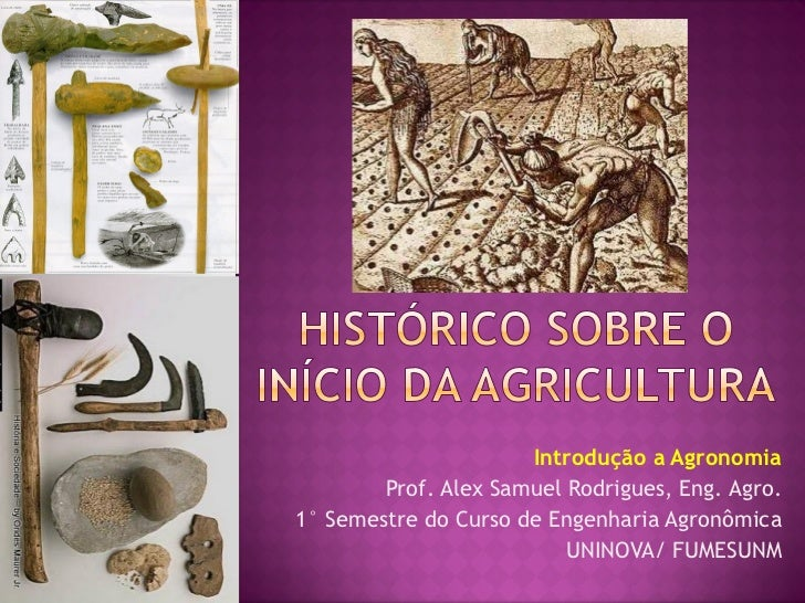 Introdução a Agronomia        Prof. Alex Samuel Rodrigues, Eng. Agro.1° Semestre do Curso de Engenharia Agronômica        ...
