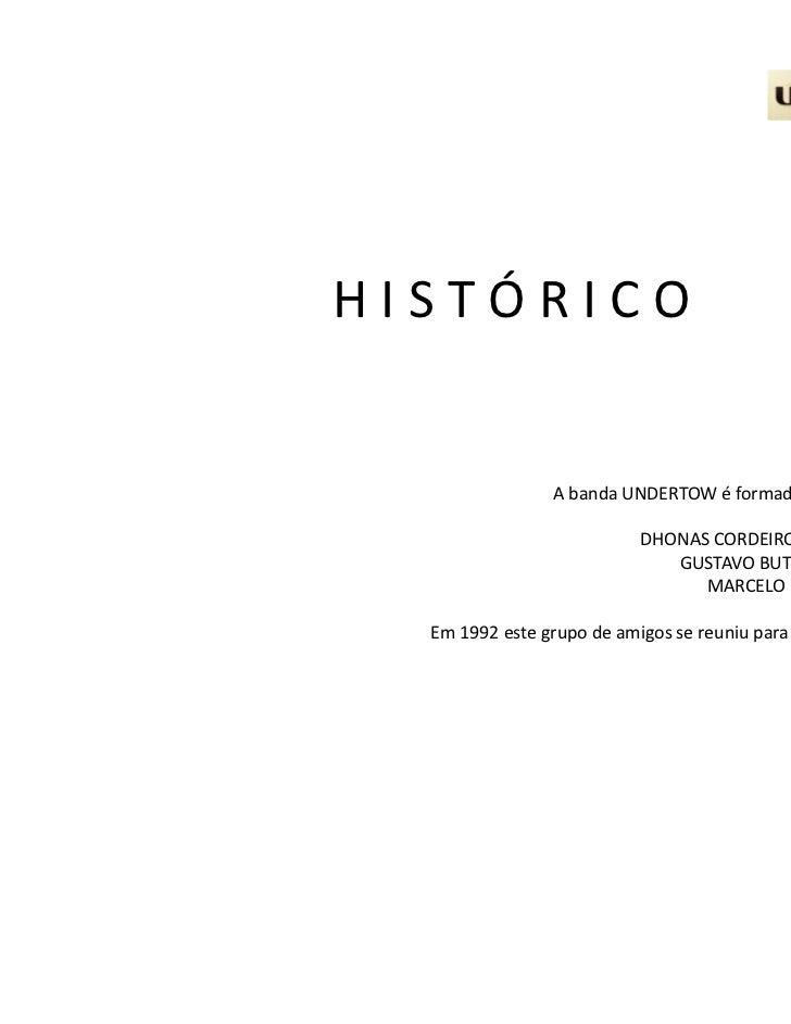 HISTÓRICO                 A banda UNDERTOW é formada por 3 músicos:                            DHONAS CORDEIRO – voz e gui...