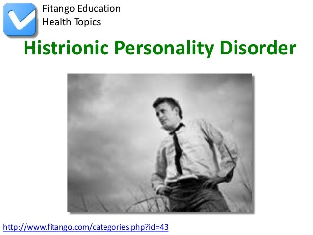 Fitango Education          Health Topics     Histrionic Personality Disorderhttp://www.fitango.com/categories.php?id=43