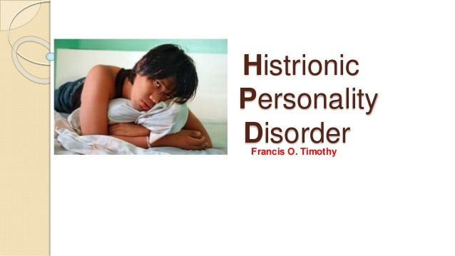 dating a man with histrionic personality disorder A man walks into your chances are that you have encountered the classic histrionic personality disorder the histrionic personality disordered client.